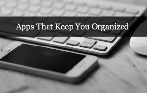 Apps That Keep You Organized