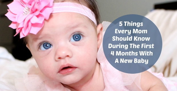 5 Things Every Mom Should Know During The First 4 Months With A New Baby