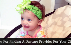 Tips For Finding A Daycare Provider For Your Child