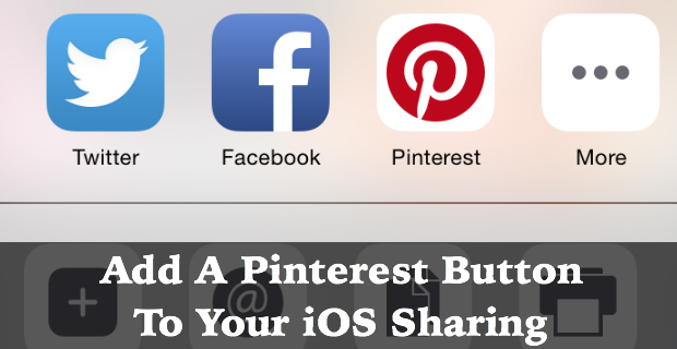 How To: Add A Pinterest Button To Your iOS Sharing Options