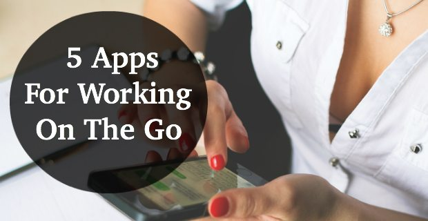 5 Apps For Working On The Go