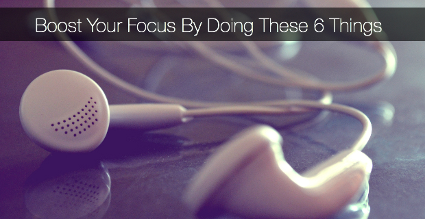 Boost Your Focus By Doing These 6 Things