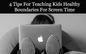 4 Tips For Teaching Kids Healthy Boundaries For Screen Time