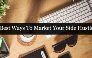 Best Ways To Market Your Side Hustle