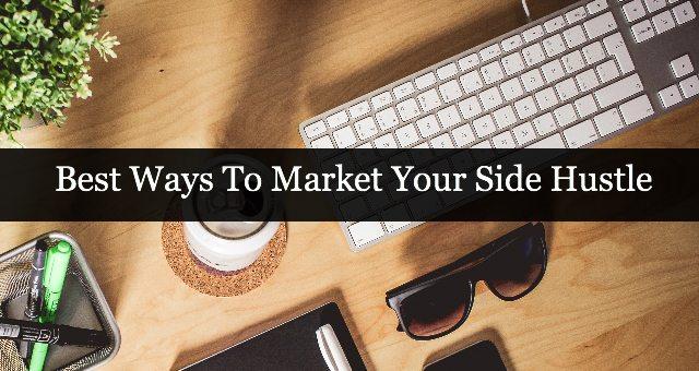 Best Ways To Market Your Side Hustle