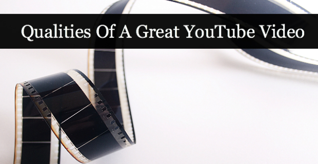 Qualities Of A Great YouTube Video
